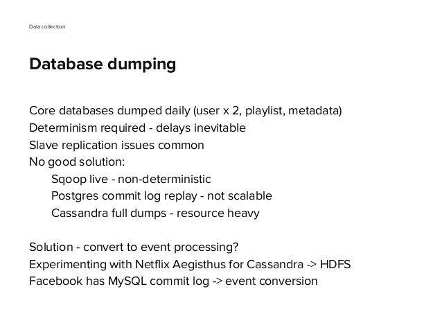 Core databases dumped daily (user x 2, playlist, metadata) Determinism required - delays inevitable Slave replication issu...