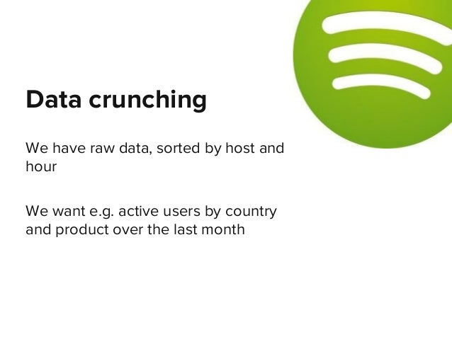We have raw data, sorted by host and hour We want e.g. active users by country and product over the last month Data crunch...