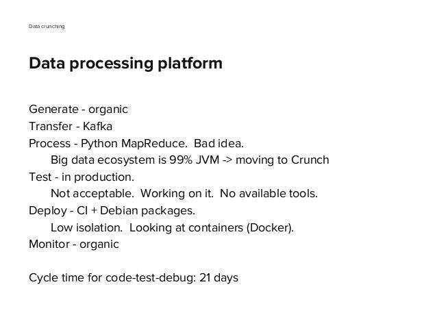 Generate - organic Transfer - Kafka Process - Python MapReduce. Bad idea. Big data ecosystem is 99% JVM -> moving to Crunc...