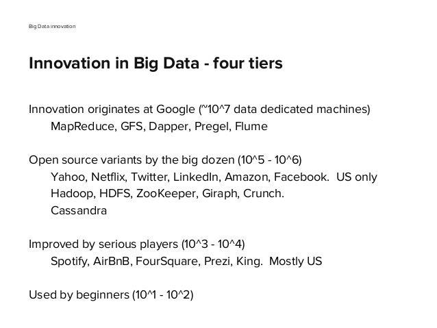 Innovation originates at Google (~10^7 data dedicated machines) MapReduce, GFS, Dapper, Pregel, Flume Open source variants...