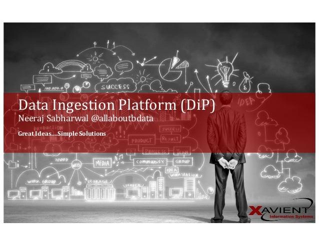 GreatIdeas….SimpleSolutions DataIngestionPlatform(DiP) Neeraj Sabharwal@allaboutbdata