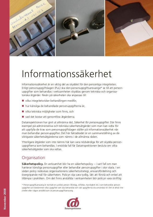 Informationssäkerhet Informationssäkerhet är en viktig del av skyddet för den personliga integriteten. Enligt personuppgif...