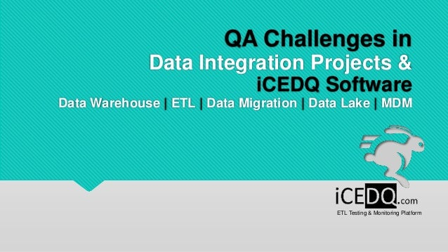 QA Challenges in Data Integration Projects & iCEDQ Software Data Warehouse | ETL | Data Migration | Data Lake | MDM ETL Te...