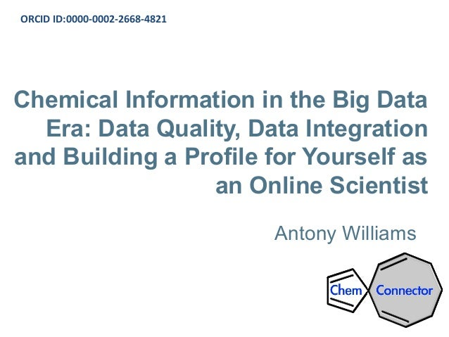 Chemical Information in the Big Data Era: Data Quality, Data Integration and Building a Profile for Yourself as an Online ...