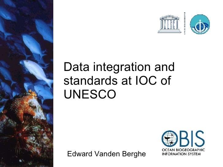 Data integration and standards at IOC of UNESCO <ul><li>Edward Vanden Berghe </li></ul>