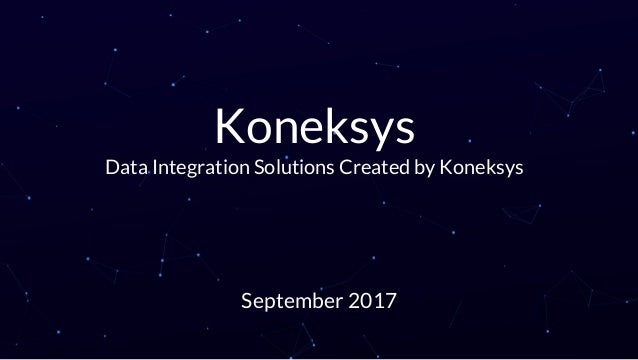 Koneksys Data Integration Solutions Created by Koneksys September 2017