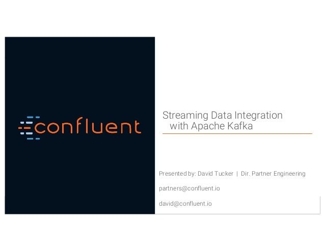 1Confidential Streaming Data Integration with Apache Kafka Presented by: David Tucker   Dir. Partner Engineering partners@...