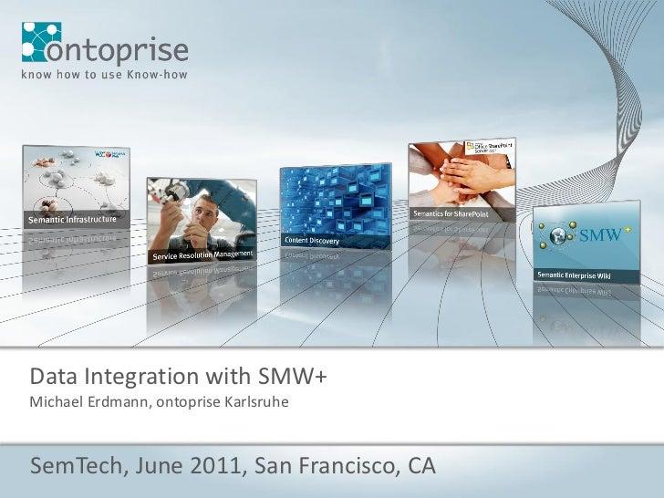 Data Integration with SMW+Michael Erdmann, ontoprise KarlsruheSemTech, June 2011, San Francisco, CA                       ...
