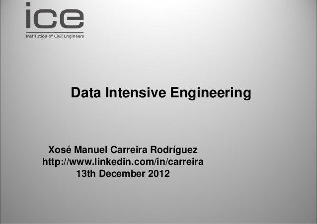 Data Intensive Engineering Xosé Manuel Carreira Rodríguezhttp://www.linkedin.com/in/carreira        13th December 2012