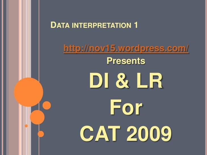 DATA INTERPRETATION 1     http://nov15.wordpress.com/              Presents         DI & LR          For       CAT 2009
