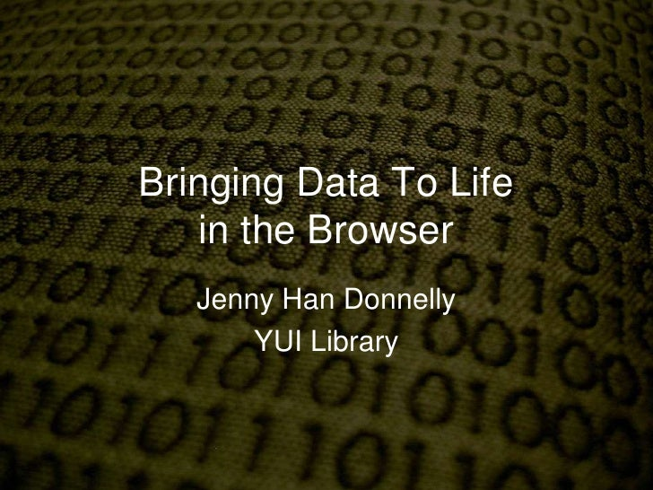 Bringing Data To Lifein the Browser<br />Jenny Han Donnelly<br />YUI Library<br />