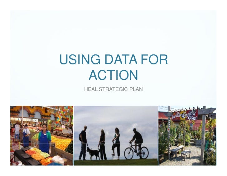 USING DATA FOR    ACTION   HEAL STRATEGIC PLAN