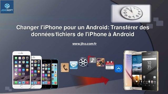 Changer l'iPhone pour un Android: Transférer des données/fichiers de l'iPhone à Android www.jiho.com/fr