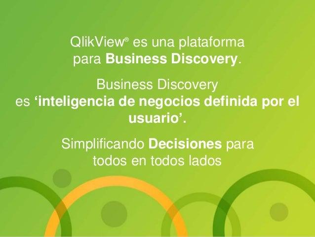 QlikView® es una plataforma para Business Discovery. Business Discovery es 'inteligencia de negocios definida por el usuar...