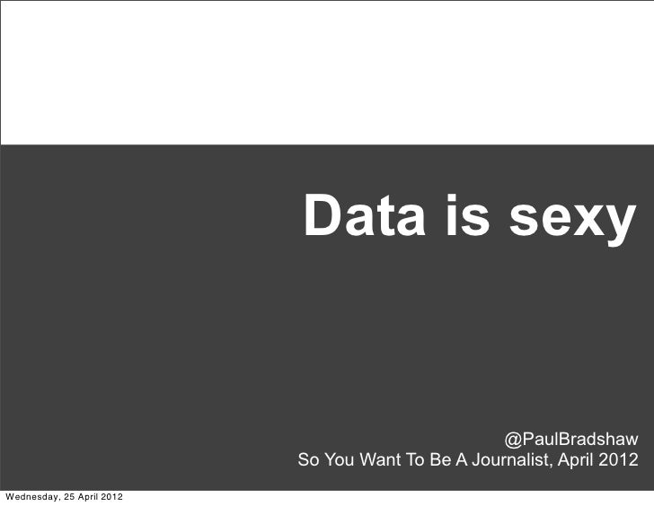 Data is sexy                                                   @PaulBradshaw                           So You Want To Be A...