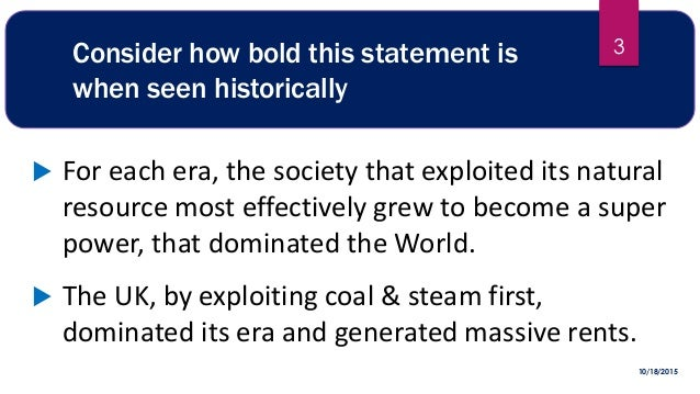 Consider how bold this statement is when seen historically  For each era, the society that exploited its natural resource...