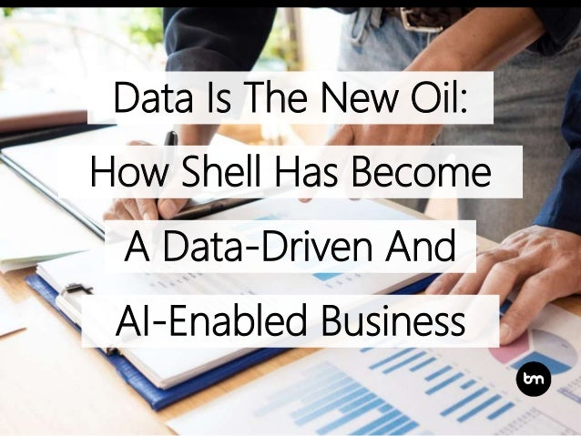 Data Is The New Oil: How Shell Has Become A Data-Driven And AI-Enabled Business