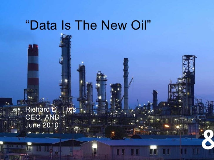 """"""" Data Is The New Oil"""" Richard D. Titus CEO, AND June 2010 http://www.albca.com/aclis/images/albanian_pictures/oilrefinery..."""