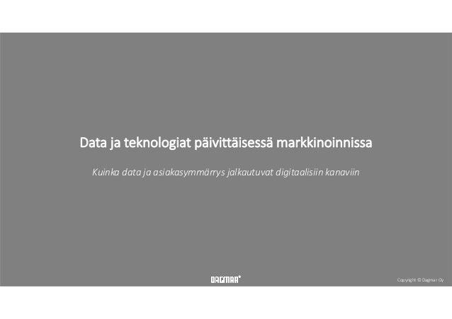 Copyright©DagmarOy Datajateknologiatpäivittäisessämarkkinoinnissa Kuinkadatajaasiakasymmärrysjalkautuvatdigita...
