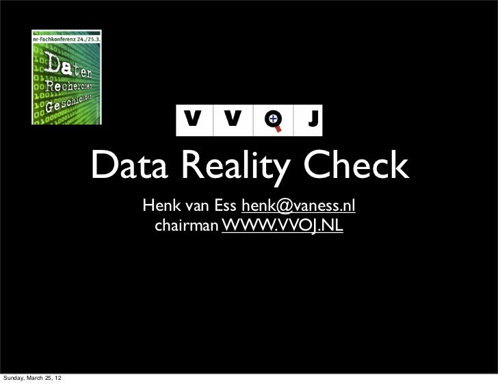 Data Reality Check                         Henk van Ess henk@vaness.nl                          chairman WWW.VVOJ.NLSunday...