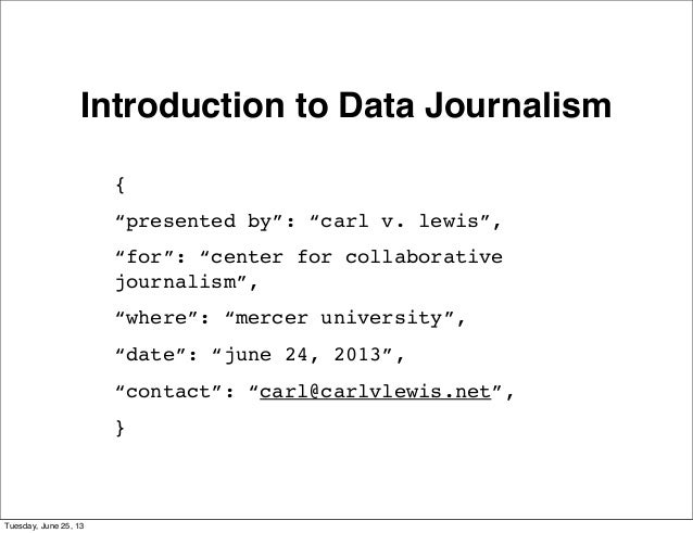 "Introduction to Data Journalism{""presented by"": ""carl v. lewis"",""for"": ""center for collaborativejournalism"",""where"": ""merc..."