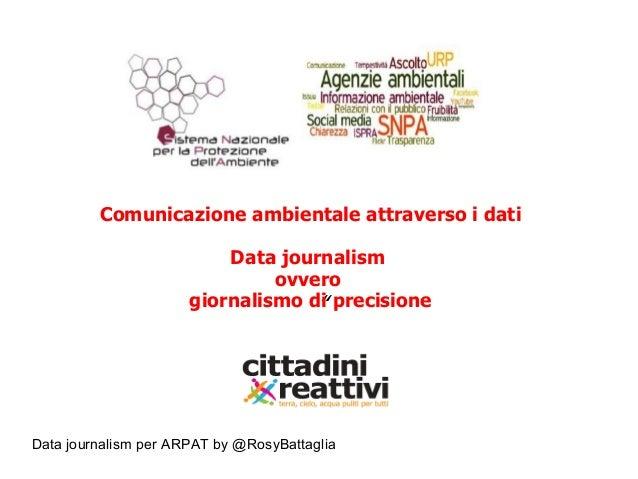 "Data journalism per ARPAT by @RosyBattaglia "" Comunicazione ambientale attraverso i dati Data journalism ovvero giornalism..."
