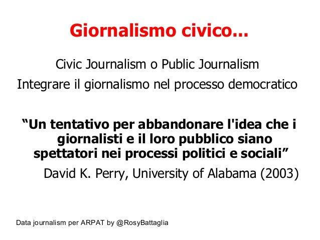 Data journalism per ARPAT by @RosyBattaglia Giornalismo civico... Civic Journalism o Public Journalism Integrare il giorna...