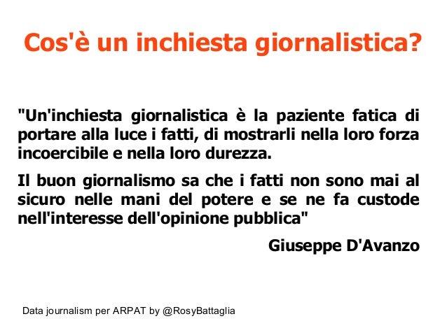 """Data journalism per ARPAT by @RosyBattaglia Cos'è un inchiesta giornalistica? """"Un'inchiesta giornalistica è la paziente fa..."""