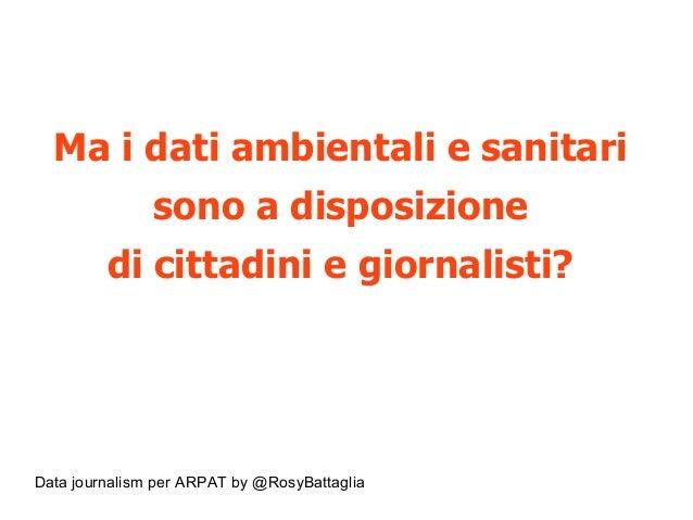 Data journalism per ARPAT by @RosyBattaglia Ma i dati ambientali e sanitari sono a disposizione di cittadini e giornalisti?