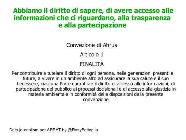 Data journalism per ARPAT by @RosyBattaglia Abbiamo il diritto di sapere, di avere accesso alle informazioni che ci riguar...