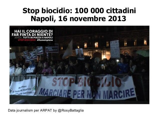 Data journalism per ARPAT by @RosyBattaglia Stop biocidio: 100 000 cittadini Napoli, 16 novembre 2013