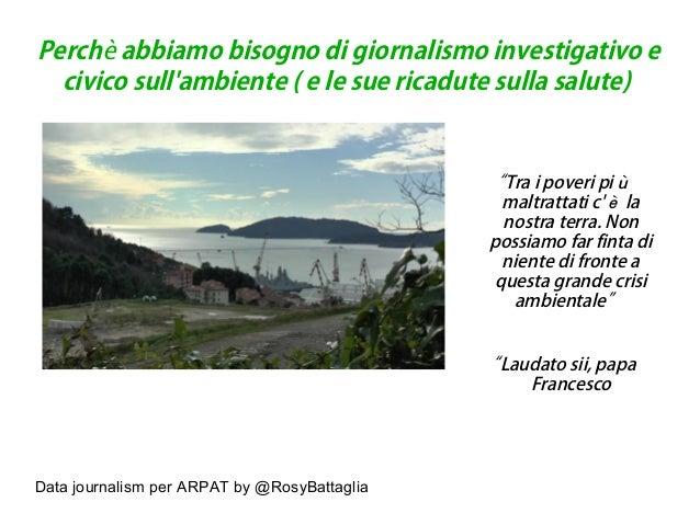 Data journalism per ARPAT by @RosyBattaglia Perch abbiamo bisogno di giornalismo investigativo eè civico sull'ambiente ( e...