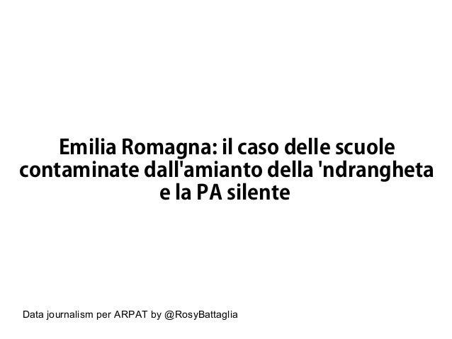 Data journalism per ARPAT by @RosyBattaglia Emilia Romagna: il caso delle scuole contaminate dall'amianto della 'ndranghet...