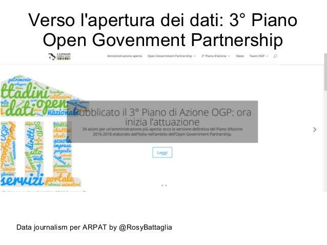Data journalism per ARPAT by @RosyBattaglia Verso l'apertura dei dati: 3° Piano Open Govenment Partnership