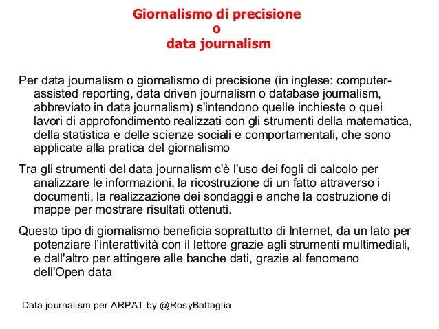 Data journalism per ARPAT by @RosyBattaglia Giornalismo di precisione o data journalism Per data journalism o giornalismo ...