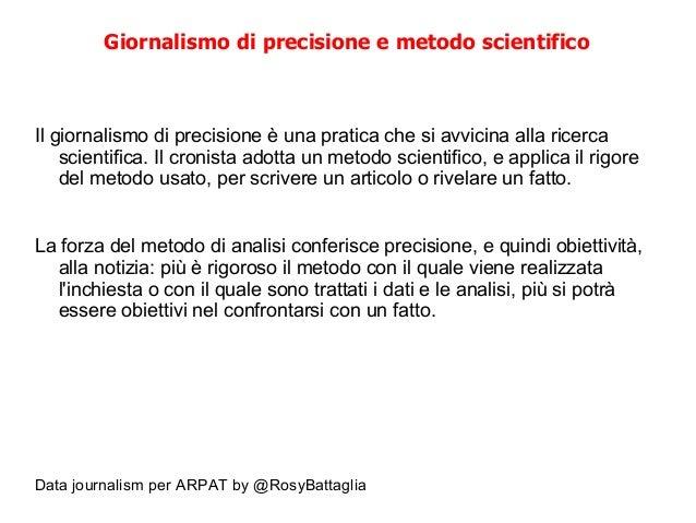 Data journalism per ARPAT by @RosyBattaglia Giornalismo di precisione e metodo scientifico Il giornalismo di precisione è ...