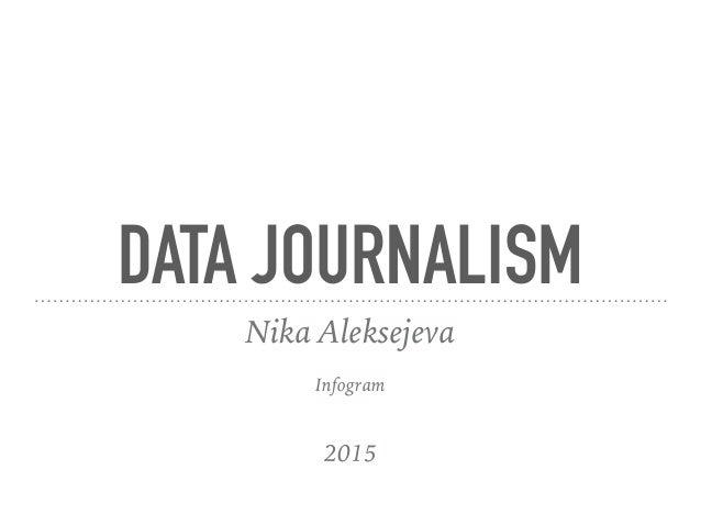 DATA JOURNALISM Nika Aleksejeva Infogram 2015