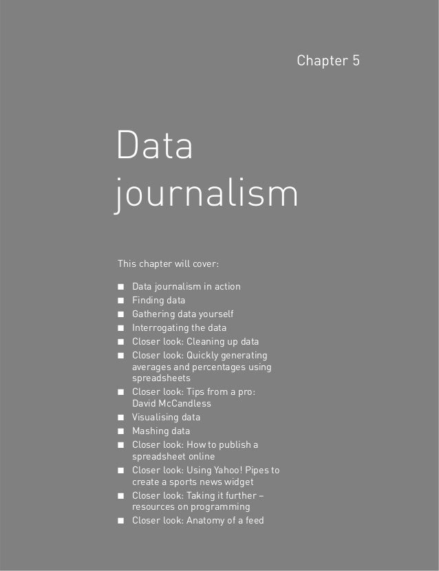 This chapter will cover: ■ Data journalism in action ■ Finding data ■ Gathering data yourself ■ Interrogating the data ■ C...