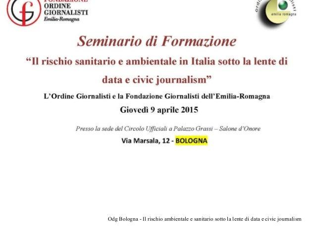 Odg Bologna - Il rischio ambientale e sanitario sotto la lente di data e civic journalism A lezione di data journalism civ...