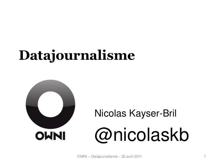 Datajournalisme                 Nicolas Kayser-Bril                 @nicolaskb       OWNI – Datajournalisme – 22 avril 201...