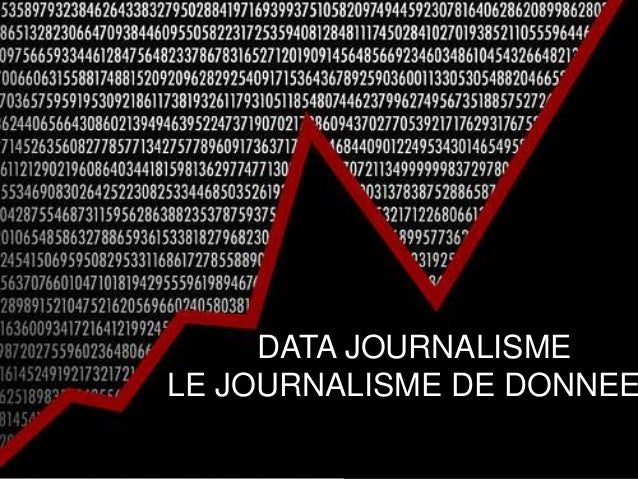 DATA JOURNALISME LE JOURNALISME DE DONNEE
