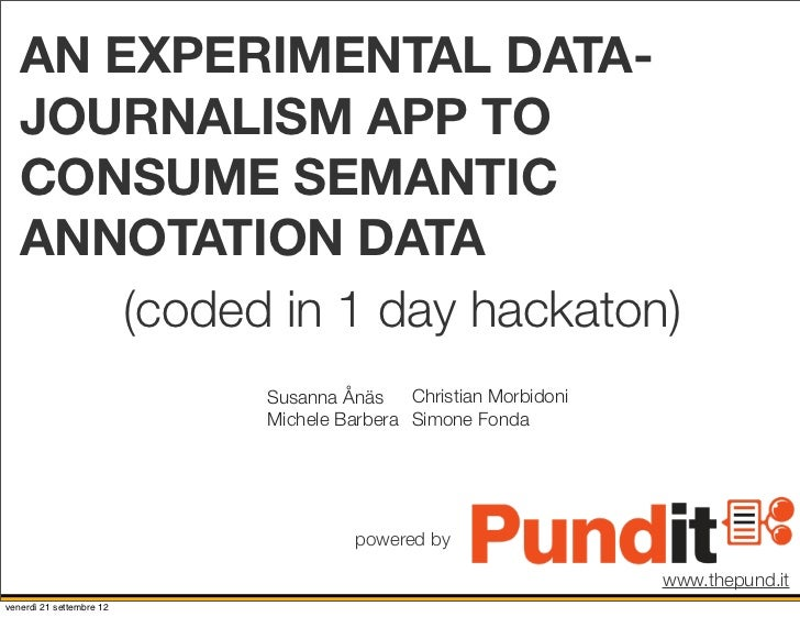 AN EXPERIMENTAL DATA-   JOURNALISM APP TO   CONSUME SEMANTIC   ANNOTATION DATA       (coded in 1 day hackaton)            ...