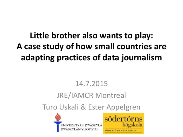 Little brother also wants to play: A case study of how small countries are adapting practices of data journalism 14.7.2015...