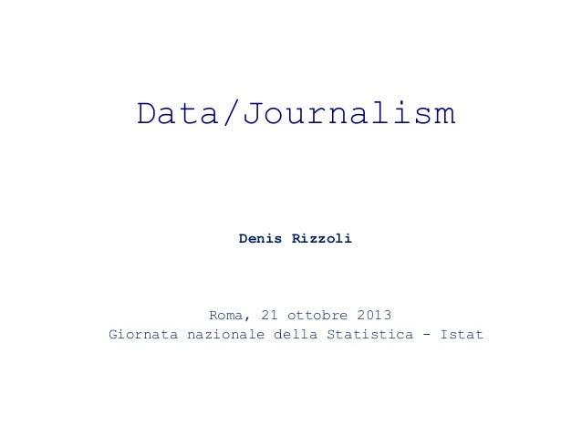 Data/Journalism  Denis Rizzoli  Roma, 21 ottobre 2013 Giornata nazionale della Statistica - Istat