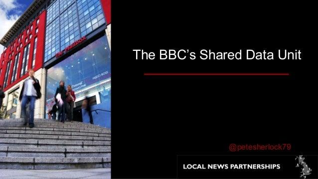 The BBC's Shared Data Unit @petesherlock79 #