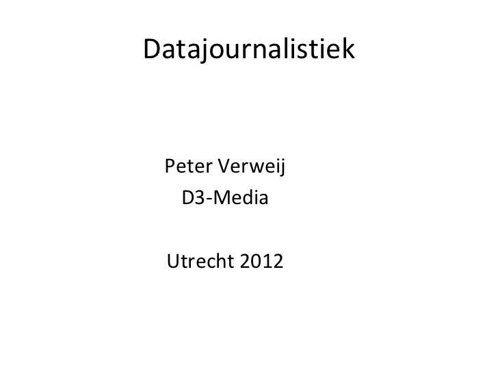 Datajournalistiek Peter Verweij D3-Media Utrecht 2012