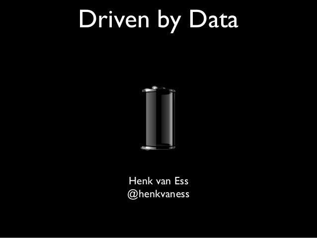 Driven by Data Henk van Ess @henkvaness
