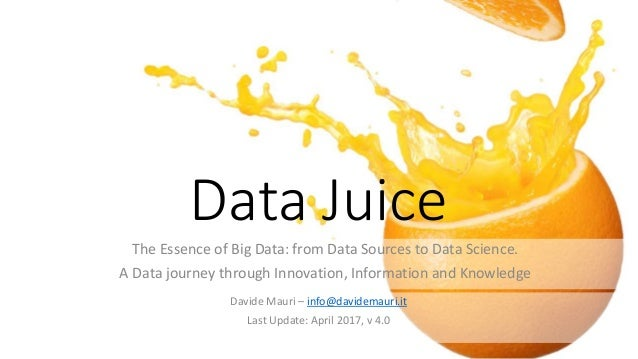 Data Juice The Essence of Big Data: from Data Sources to Data Science. A Data journey through Innovation, Information and ...