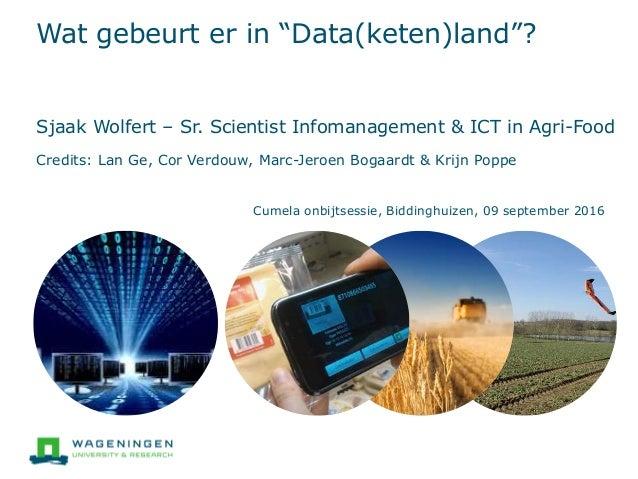 "Wat gebeurt er in ""Data(keten)land""? Sjaak Wolfert – Sr. Scientist Infomanagement & ICT in Agri-Food Credits: Lan Ge, Cor ..."