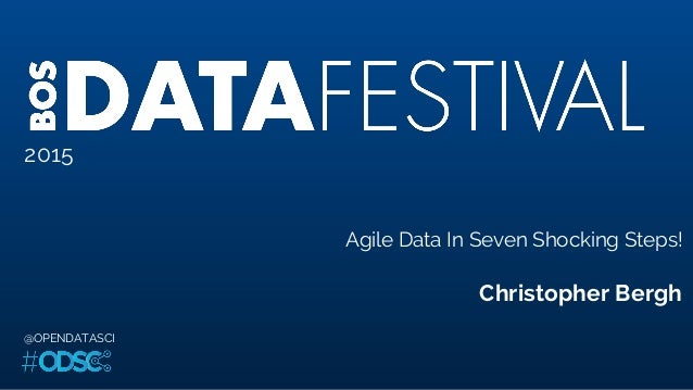 2015 Agile Data In Seven Shocking Steps! Christopher Bergh @OPENDATASCI